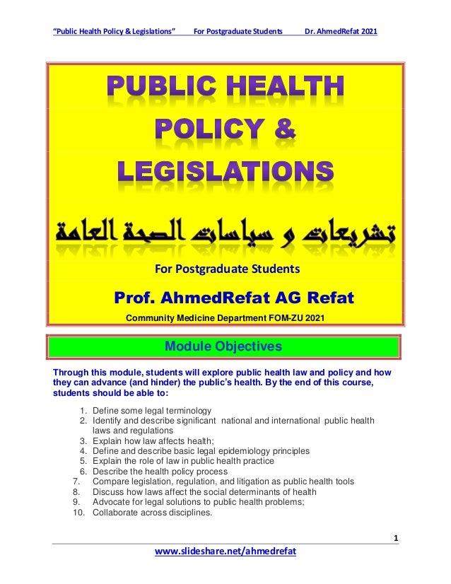 """Public Health Policy & Legislations"" For Postgraduate Students Dr. AhmedRefat 2021 1 www.slideshare.net/ahmedrefat For Po..."