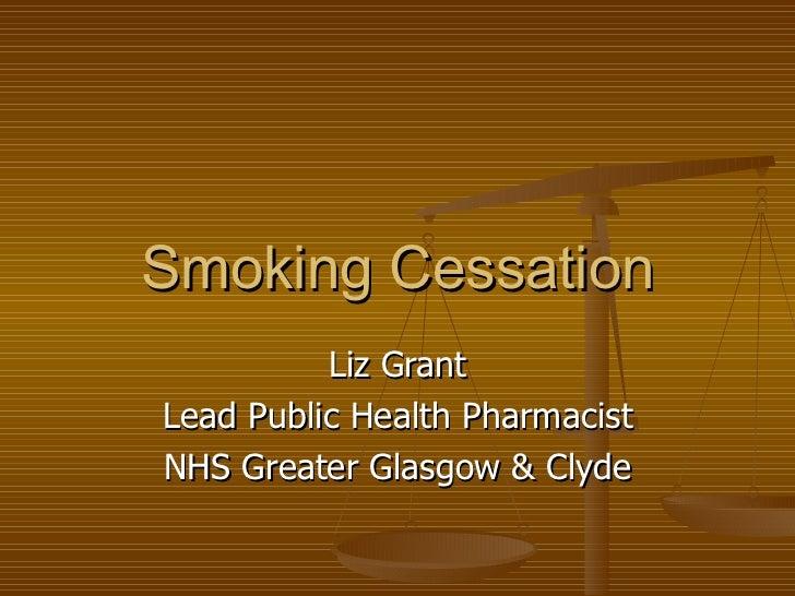 Smoking Cessation Liz Grant Lead Public Health Pharmacist NHS Greater Glasgow & Clyde