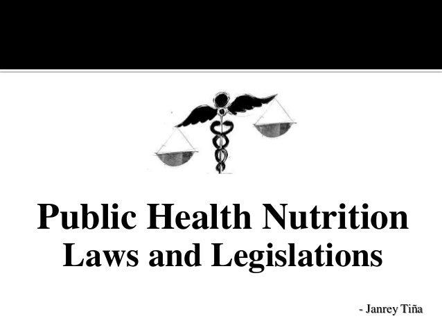 Public Health Nutrition Laws and Legislations - Janrey Tiña