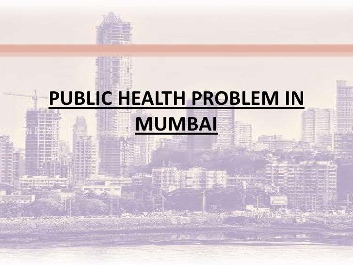 PUBLIC HEALTH PROBLEM IN        MUMBAI