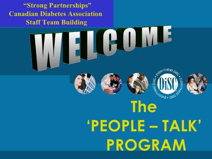 "The  'PEOPLE – TALK'  PROGRAM "" Strong Partnerships"" Canadian Diabetes Association  Staff Team Building W E L C O M E"