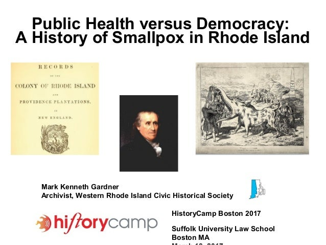 Public Health versus Democracy: A History of Smallpox in Rhode Island Mark Kenneth Gardner Archivist, Western Rhode Island...