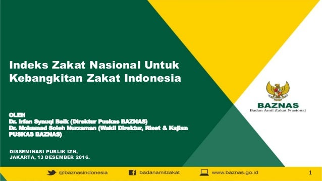 Indeks Zakat Nasional Untuk Kebangkitan Zakat Indonesia OLEH Dr. Irfan Syauqi Beik (Direktur Puskas BAZNAS) Dr. Mohamad So...