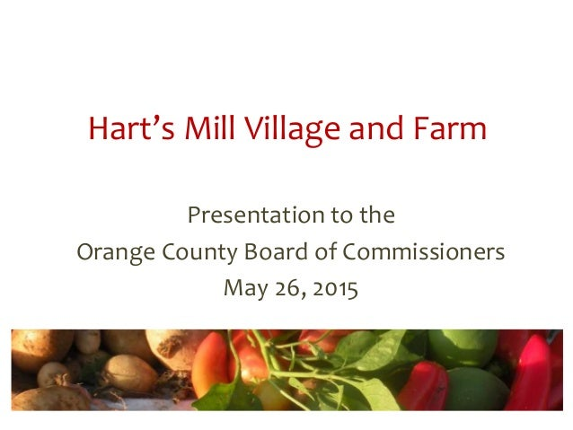 Hart's Mill Village and Farm Presentation to the Orange County Board of Commissioners May 26, 2015