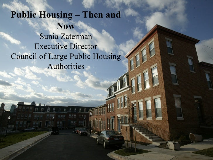 Public Housing – Then and Now Sunia Zaterman Executive Director Council of Large Public Housing Authorities
