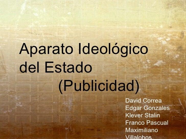David Correa Edgar Gonzales Klever Stalin Franco Pascual Maximiliano Villalobos Aparato Ideológico del Estado (Publicidad)
