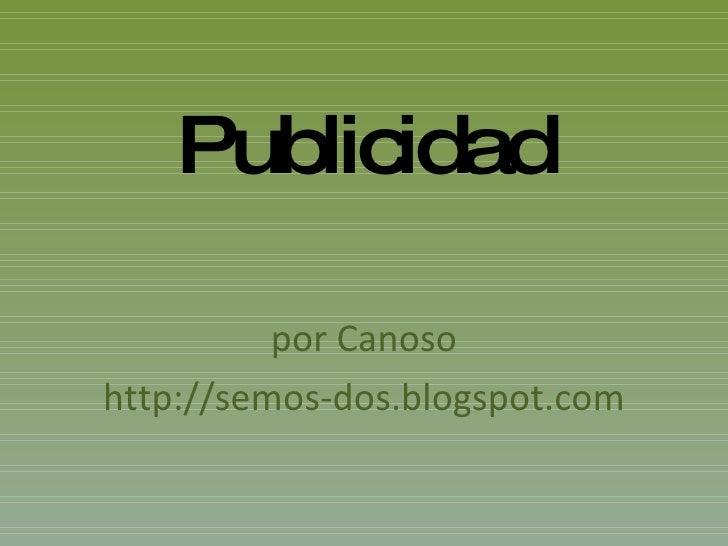 Publicidad por Canoso http://semos-dos.blogspot.com