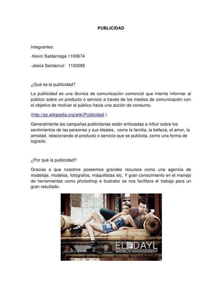PUBLICIDADIntegrantes:-Kevin Saldarriaga 1100674-Jesús Santacruz 1100285¿Qué es la publicidad?La publicidad es una técnica...
