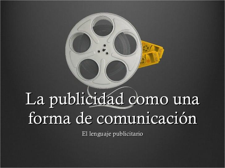 La publicidad como una forma de comunicación El lenguaje publicitario