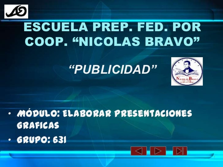 """ESCUELA PREP. FED. POR COOP. """"NICOLAS BRAVO""""<br />""""PUBLICIDAD""""<br />MÓDULO: Elaborar presentaciones Graficas <br />GRUPO: ..."""