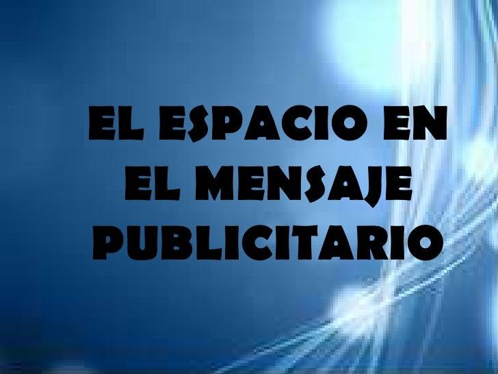 EL ESPACIO EN EL MENSAJE PUBLICITARIO <br />