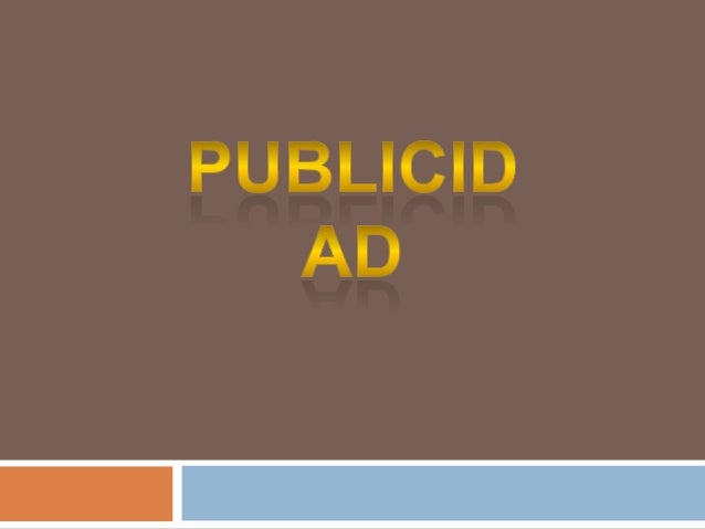 Publicidad   La publicidad es un componente de las diferentes actividades de la mercadotecnia, específicamente de la prom...