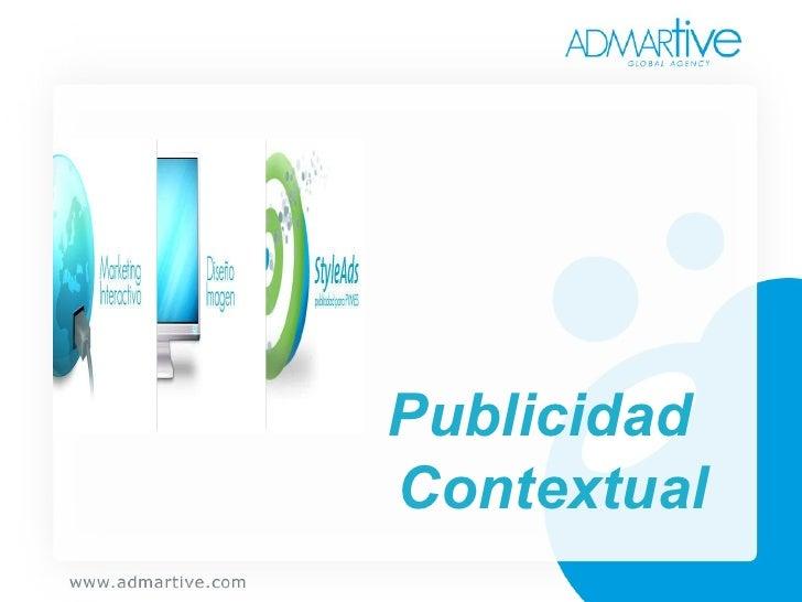 ¿Qué es  Publicidad Contextual ? Es un tipo de publicidad altamente segmentada. Tu empresa aparecerá en sitios relacionado...
