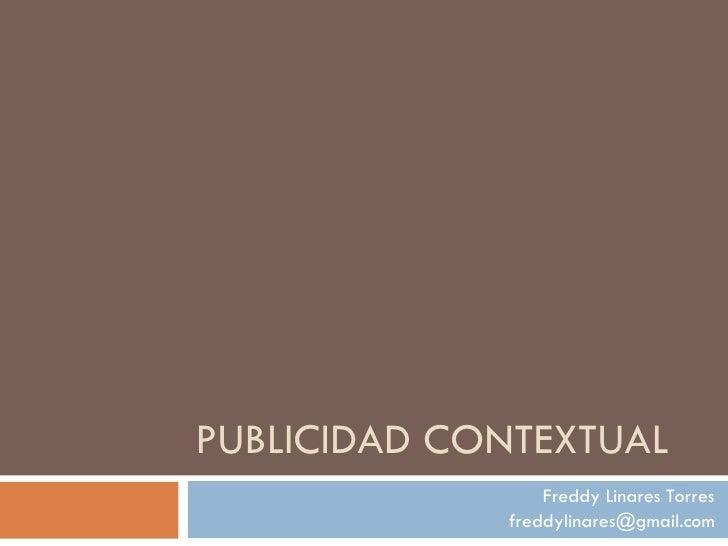PUBLICIDAD CONTEXTUAL Freddy Linares Torres [email_address]