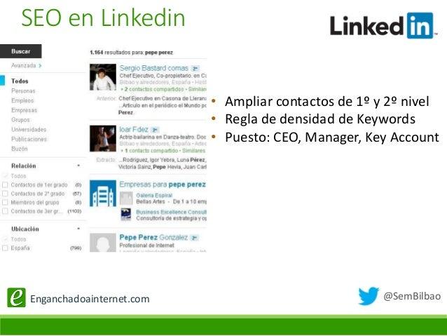 @SemBilbaoEnganchadoainternet.com • Ampliar contactos de 1º y 2º nivel • Regla de densidad de Keywords • Puesto: CEO, Mana...
