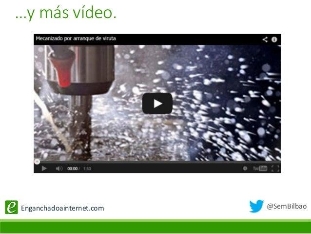 @SemBilbaoEnganchadoainternet.com …y más vídeo.