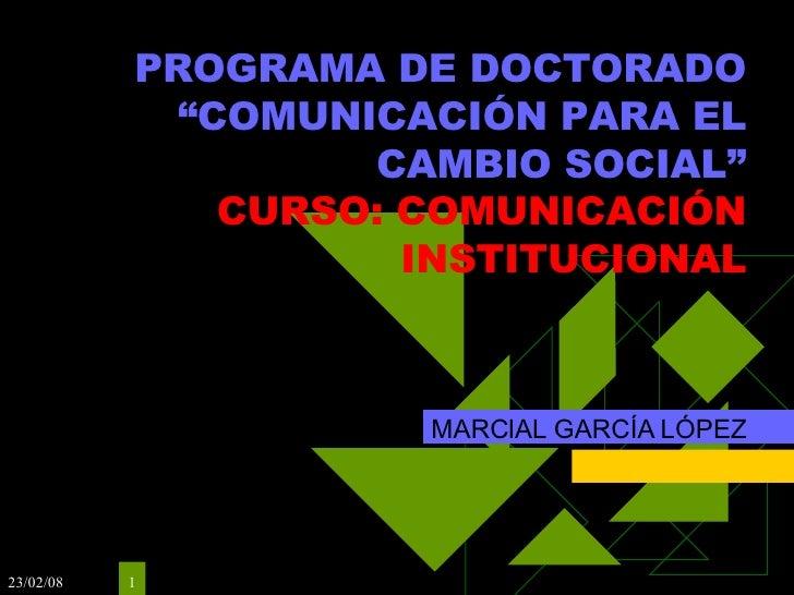 "PROGRAMA DE DOCTORADO ""COMUNICACIÓN PARA EL CAMBIO SOCIAL"" CURSO: COMUNICACIÓN INSTITUCIONAL MARCIAL GARCÍA LÓPEZ"