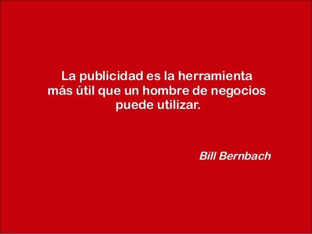 La publicidad es la herramientamás útil que un hombre de negocios           puede utilizar.                       Bill Ber...