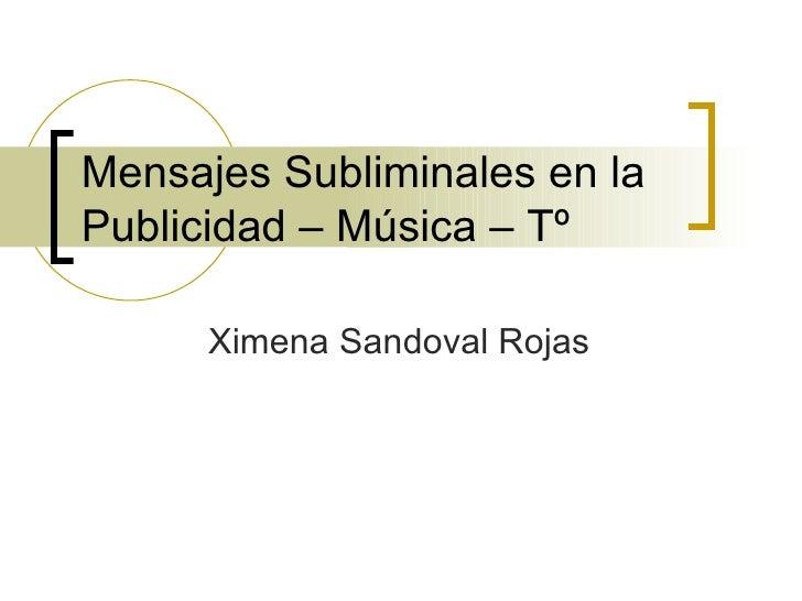Mensajes Subliminales en la  Publicidad – Música – Tº  Ximena Sandoval Rojas