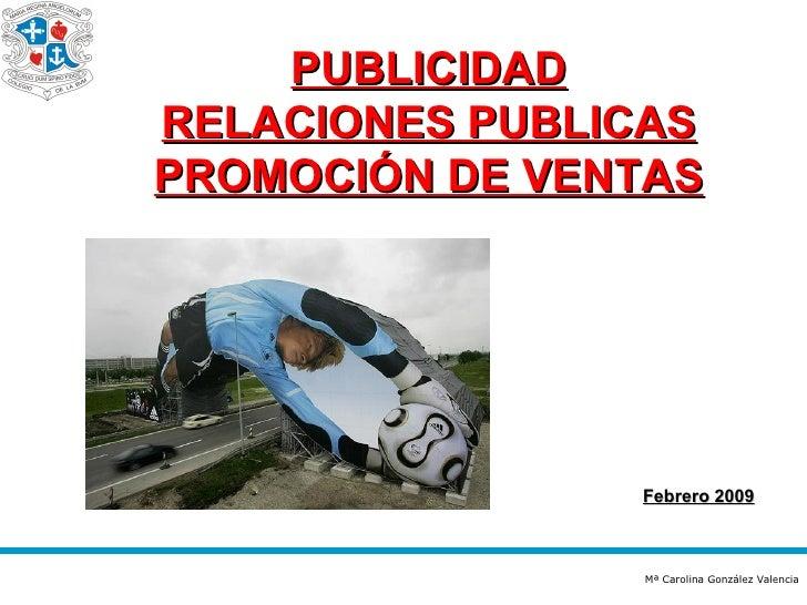 PUBLICIDAD RELACIONES PUBLICAS PROMOCIÓN DE VENTAS Febrero 2009 Mª Carolina González Valencia