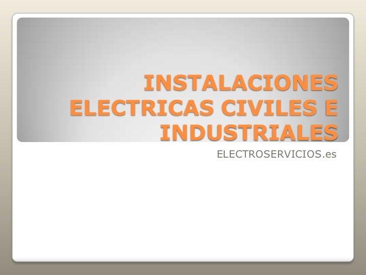 INSTALACIONES ELECTRICAS CIVILES E INDUSTRIALES<br />ELECTROSERVICIOS.es<br />