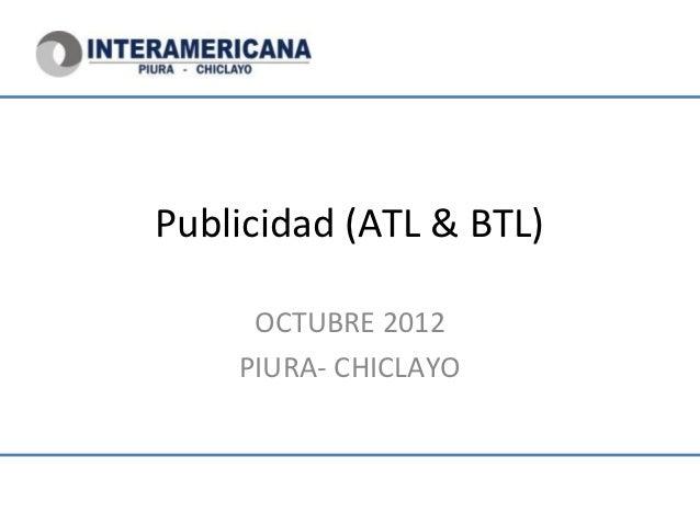 Publicidad (ATL & BTL)     OCTUBRE 2012    PIURA- CHICLAYO