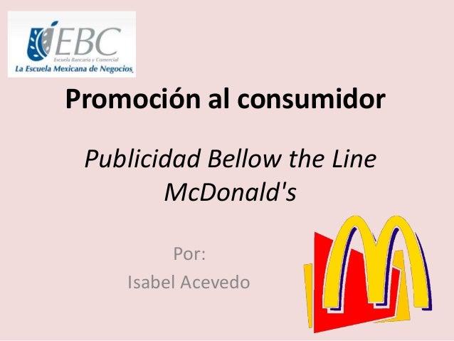 Publicidad Bellow the Line McDonald's Por: Isabel Acevedo Promoción al consumidor