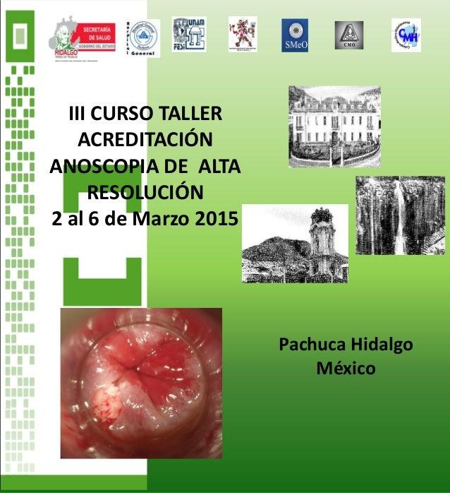 III CURSO TALLER ACREDITACIÓN ANOSCOPIA DE ALTA RESOLUCIÓN 2 al 6 de Marzo 2015 Pachuca Hidalgo México