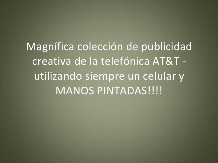 Magnífica colección de publicidad creativa de la telefónica AT&T - utilizando siempre un celular y MANOS PINTADAS!!!!