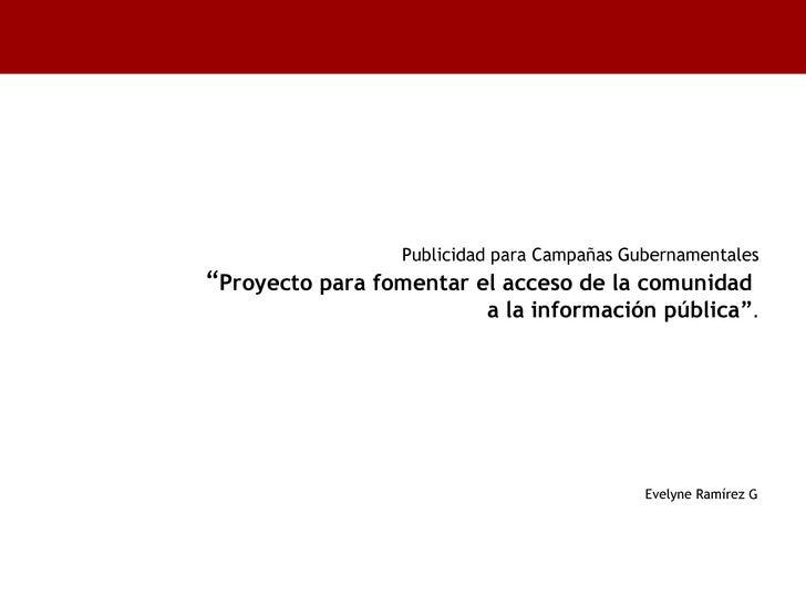 """Publicidad para Campañas Gubernamentales """" Proyecto para fomentar el acceso de la comunidad  a la información pública"""" . <..."""