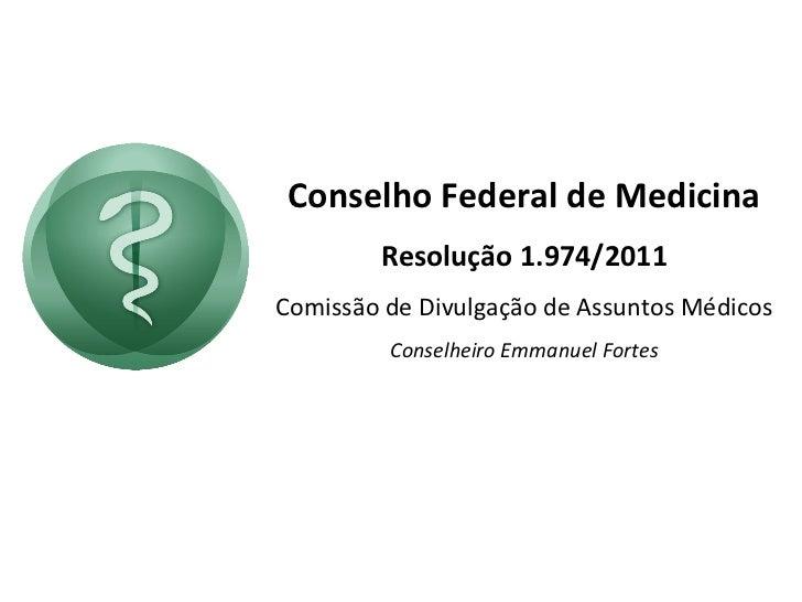 Conselho Federal de Medicina Resolução 1.974/2011 Comissão de Divulgação de Assuntos Médicos Conselheiro Emmanuel Fortes
