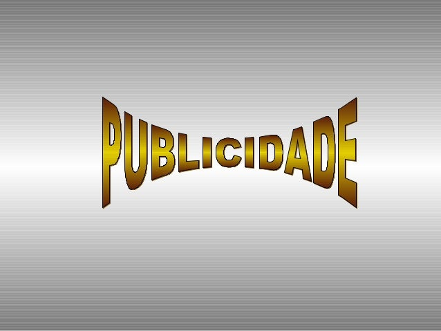 TIPOS  SEGUNDO A NATUREZA DOS SUPORTES  1. A publicidade é no sentido mais lato, a publicidade nos media, isto é, aquela q...