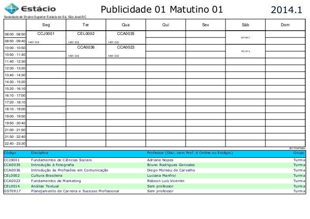 Publicidade 01 Matutino 01  2014.1  Sociedade de Ensino Superior Estácio de Sá, São José/SC  Seg 08:00 - 08:50  Ter  Qua  ...