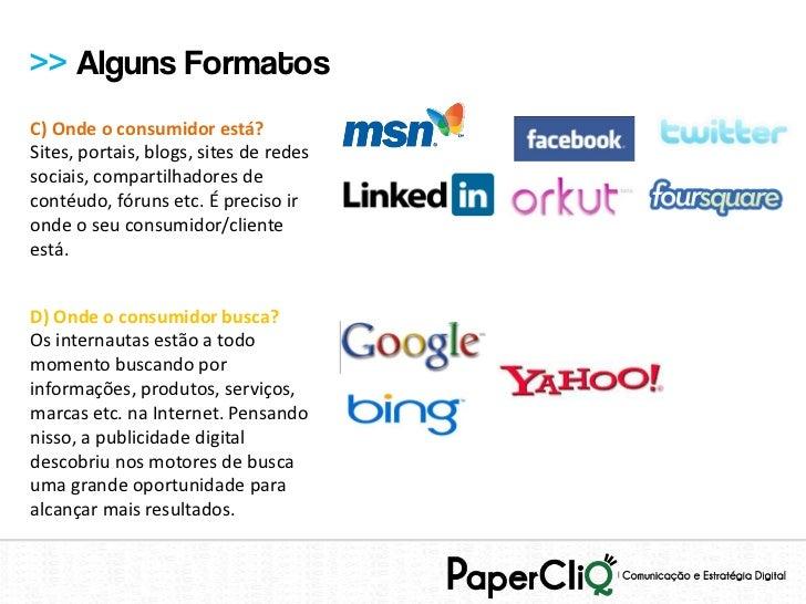 >> Alguns FormatosC) Onde o consumidor está?Sites, portais, blogs, sites de redessociais, compartilhadores decontéudo, fór...