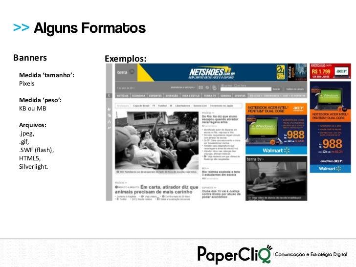 >> Alguns FormatosBanners              Exemplos: Medida 'tamanho': Pixels Medida 'peso': KB ou MB Arquivos: .jpeg, .gif, ....