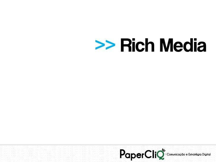 >> Rich Media