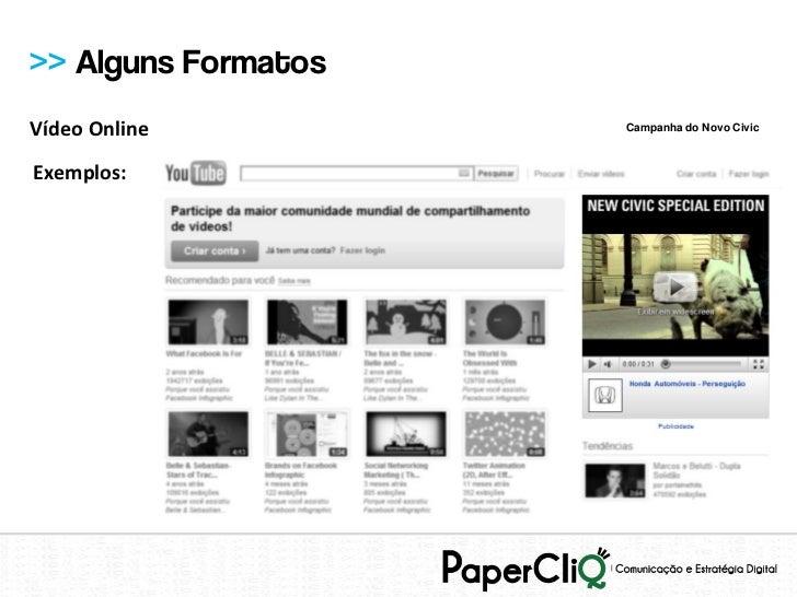 >> Alguns FormatosVídeo Online         Campanha do Novo CivicExemplos:
