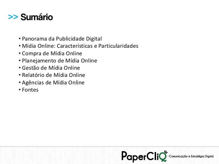 >> Sumário  • Panorama da Publicidade Digital  • Mídia Online: Características e Particularidades  • Compra de Mídia Onlin...