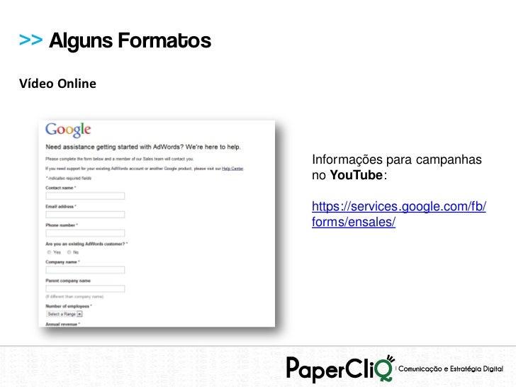 >> Alguns FormatosVídeo Online                     Informações para campanhas                     no YouTube:             ...