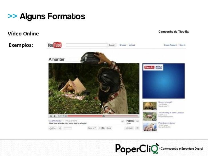 >> Alguns Formatos                     Campanha da Tipp-ExVídeo OnlineExemplos: