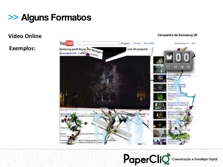 >> Alguns FormatosVídeo Online         Campanha da Samsung 3DExemplos: