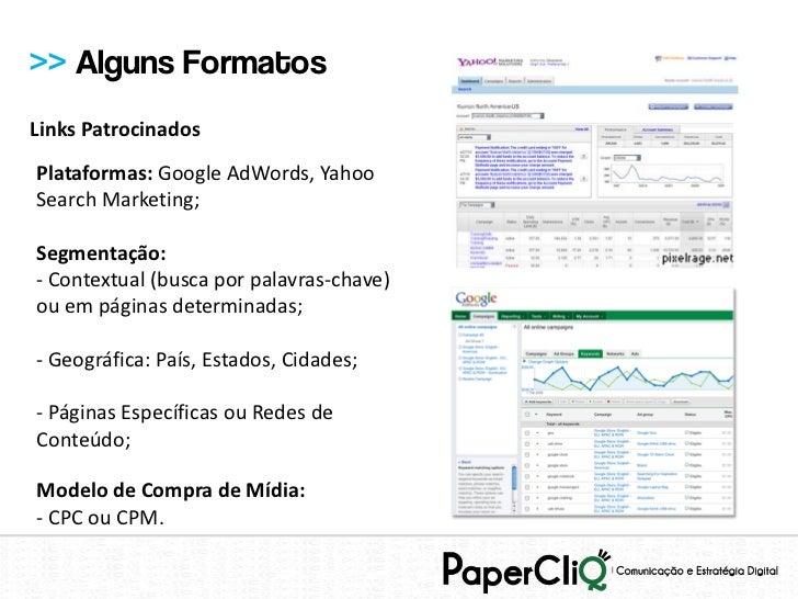 >> Alguns FormatosLinks PatrocinadosPlataformas: Google AdWords, YahooSearch Marketing;Segmentação:- Contextual (busca por...