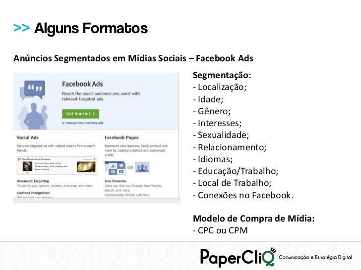 >> Alguns FormatosAnúncios Segmentados em Mídias Sociais – Facebook Ads                                       Segmentação:...