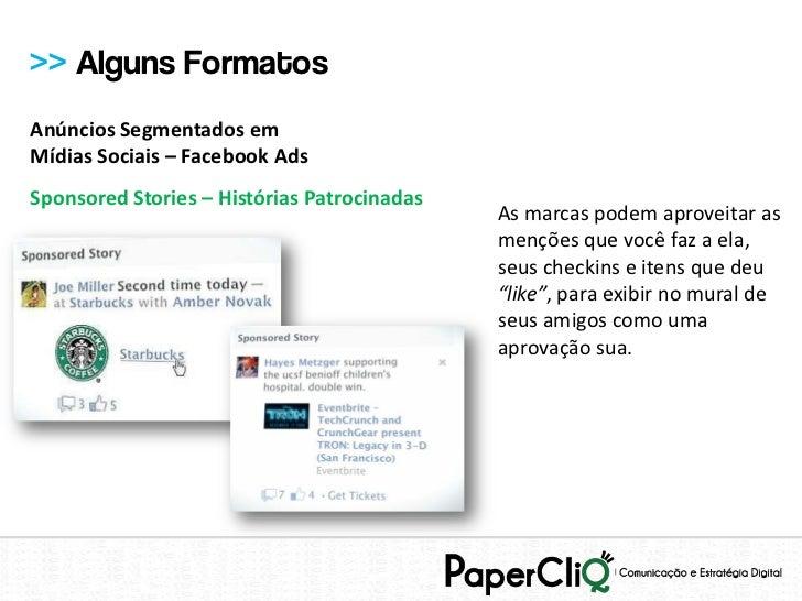 >> Alguns FormatosAnúncios Segmentados emMídias Sociais – Facebook AdsSponsored Stories – Histórias Patrocinadas          ...