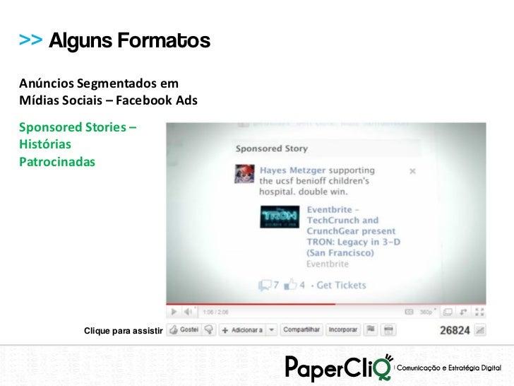 >> Alguns FormatosAnúncios Segmentados emMídias Sociais – Facebook AdsSponsored Stories –HistóriasPatrocinadas          Cl...