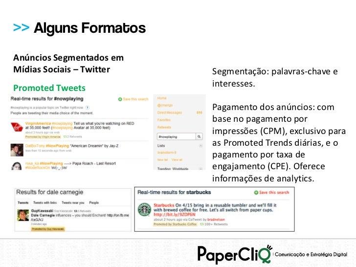 >> Alguns FormatosAnúncios Segmentados emMídias Sociais – Twitter   Segmentação: palavras-chave ePromoted Tweets          ...