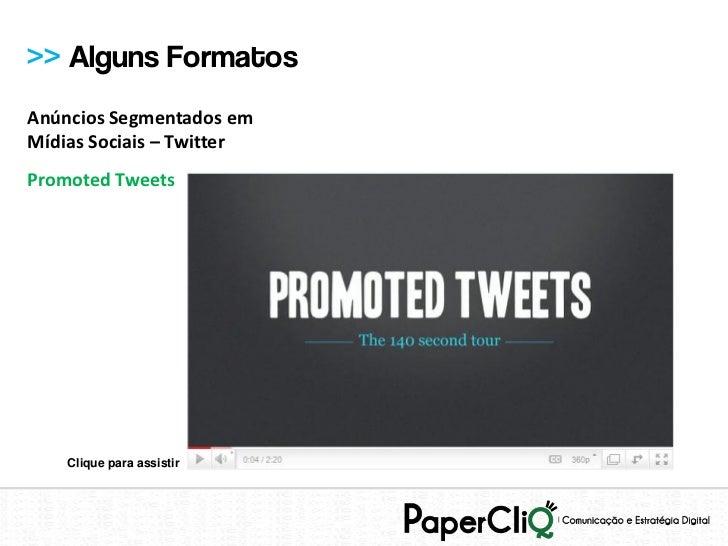>> Alguns FormatosAnúncios Segmentados emMídias Sociais – TwitterPromoted Tweets    Clique para assistir