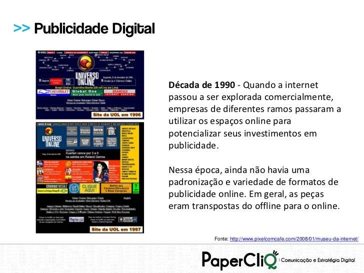 >> Publicidade Digital                         Década de 1990 - Quando a internet                         passou a ser exp...