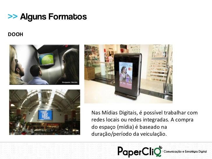 >> Alguns FormatosDOOH                     Nas Mídias Digitais, é possível trabalhar com                     redes locais ...
