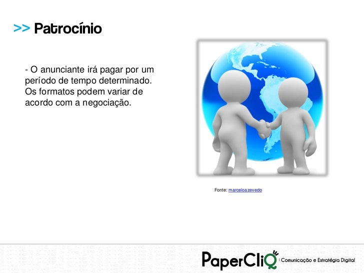 >> Patrocínio - O anunciante irá pagar por um período de tempo determinado. Os formatos podem variar de acordo com a negoc...